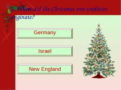 2. Where did the Christmas tree tradition originate? Germany Israel New England