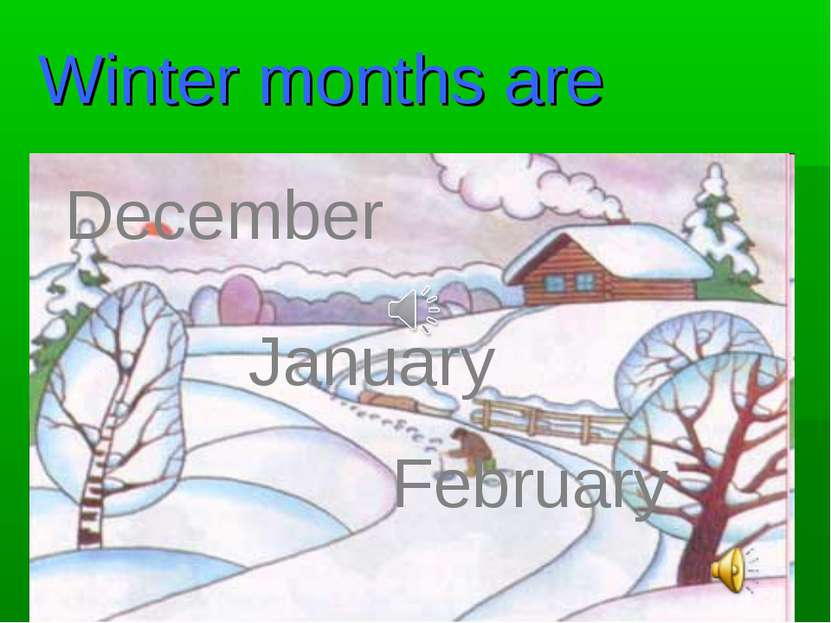 Winter months are December January February