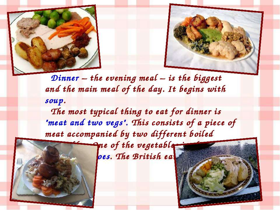 Dinner – the evening meal – is the biggest and the main meal of the day. It b...