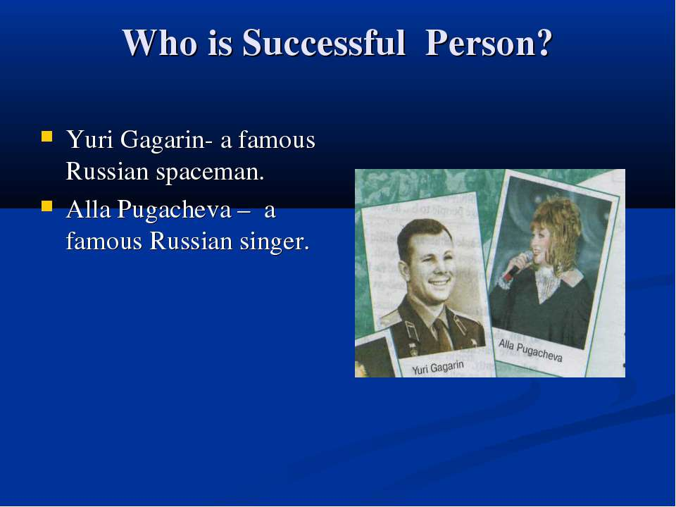Who is Successful Person? Yuri Gagarin- a famous Russian spaceman. Alla Pugac...