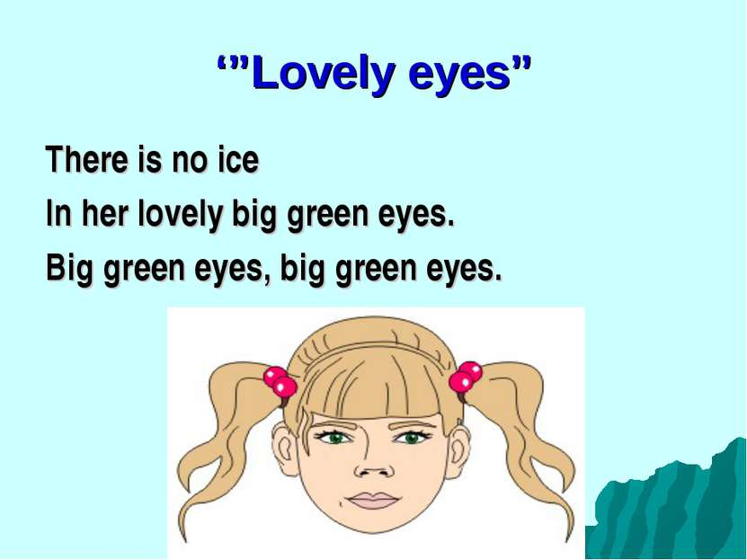 "'""Lovely eyes"" There is no ice In her lovely big green eyes. Big green eyes, ..."