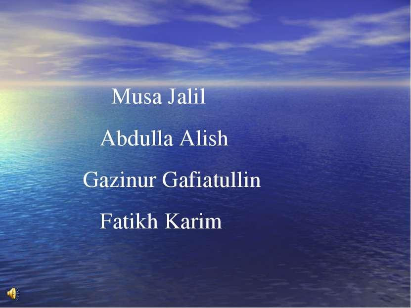 Musa Jalil Abdulla Alish Gazinur Gafiatullin Fatikh Karim