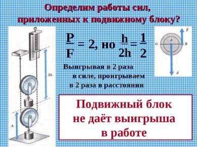 Определим работы сил, приложенных к подвижному блоку? P F = 2, но h 2h = 1 2 ...