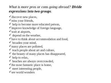 What is more pros or cons going abroad? Divide expressions into two groups. d...