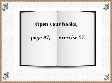 Open your books, page 97, exercise 57.