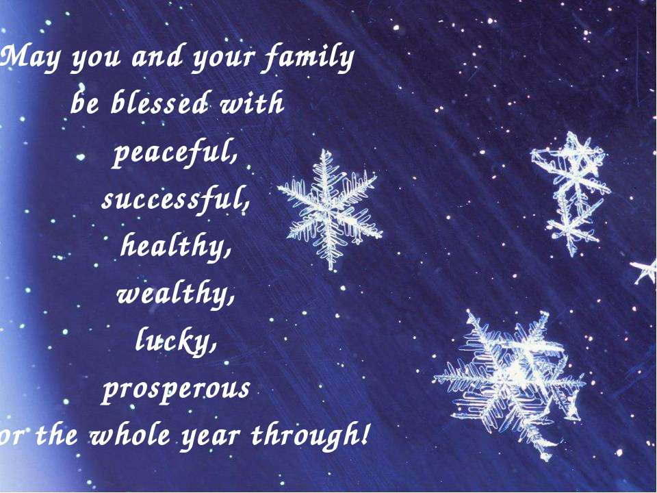 May you and your family be blessed with peaceful, successful, healthy, wealth...