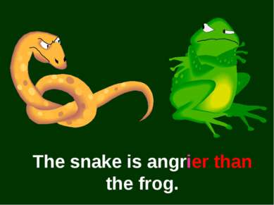 The snake is angrier than the frog.