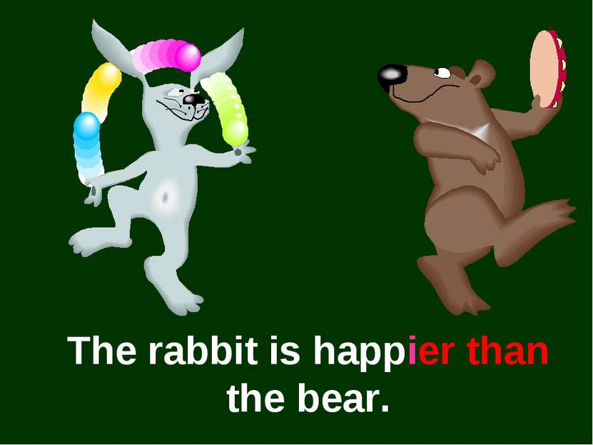 The rabbit is happier than the bear.