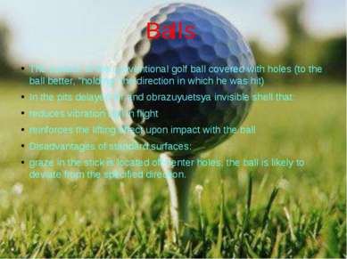 Balls The surface of the conventional golf ball covered with holes (to the ba...