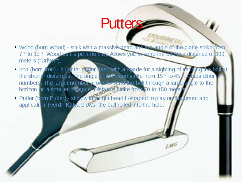 Putters Wood (born Wood) - stick with a massive head and the angle of the pla...
