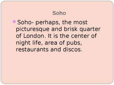 Soho Soho- perhaps, the most picturesque and brisk quarter of London. It is t...