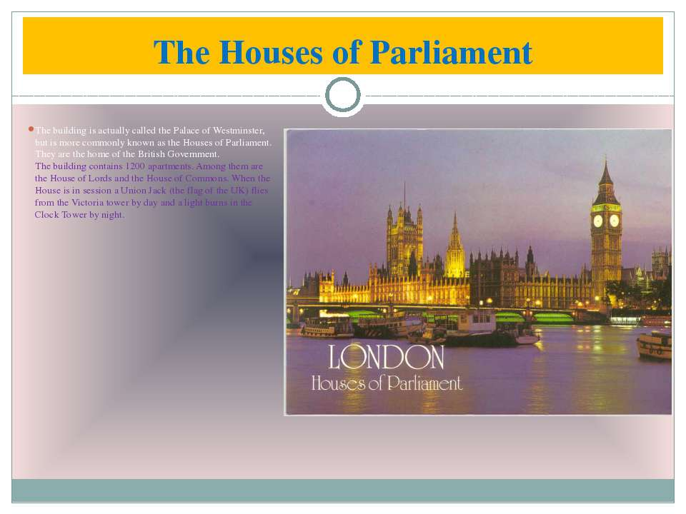The Houses of Parliament The building is actually called the Palace of Westmi...