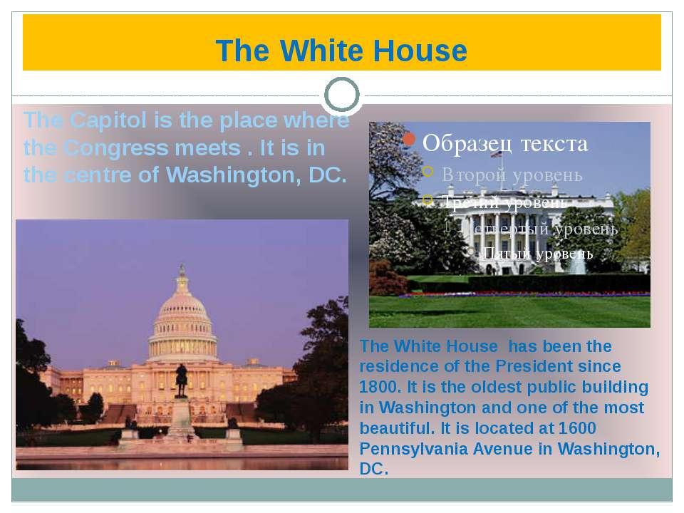 The White House The Capitol is the place where the Congress meets . It is in ...