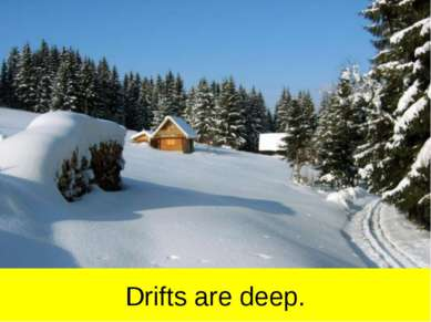 Drifts are deep.
