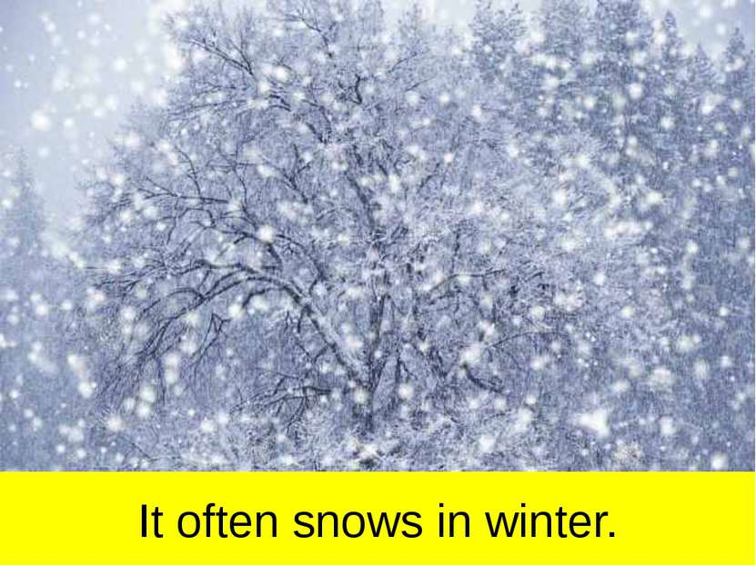 It often snows in winter.
