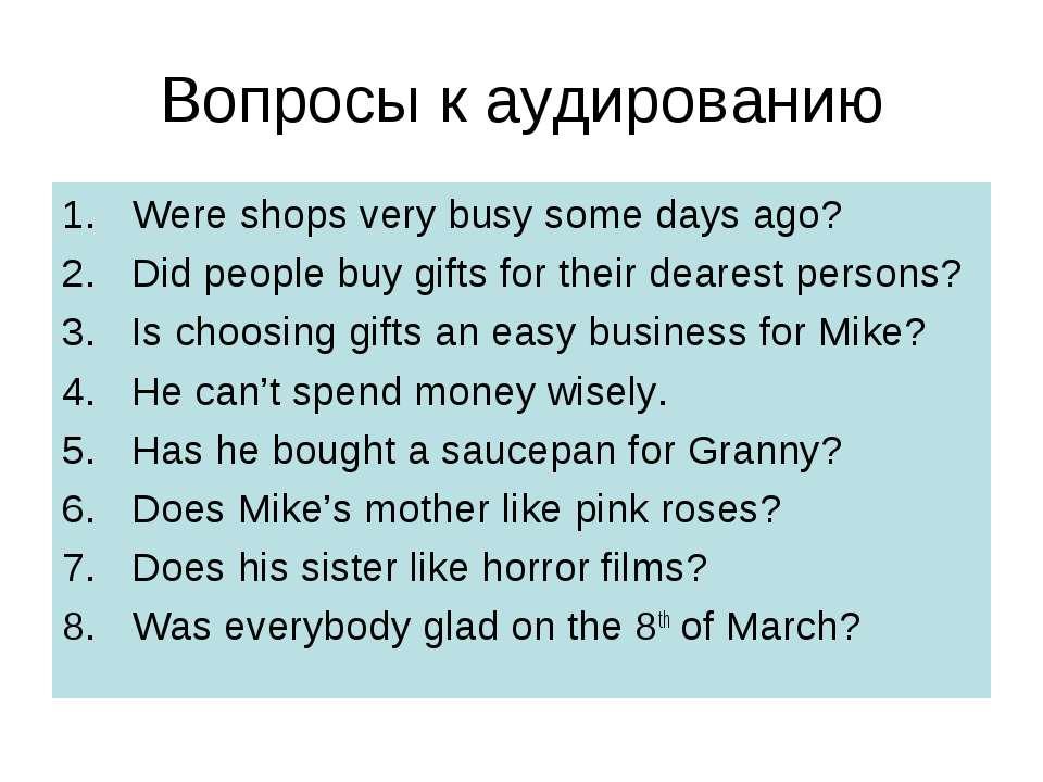 Вопросы к аудированию Were shops very busy some days ago? Did people buy gift...