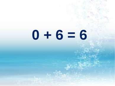 0 + 6 = 6