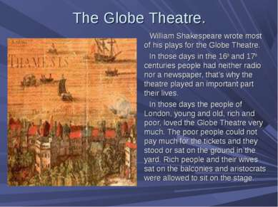 The Globe Theatre. William Shakespeare wrote most of his plays for the Globe ...