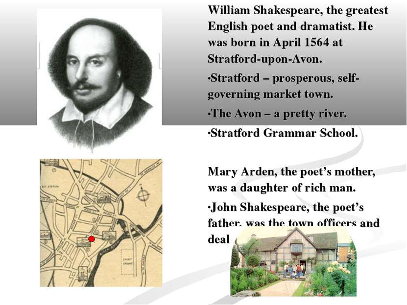 William Shakespeare, the greatest English poet and dramatist. He was born in ...