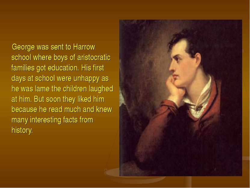 George was sent to Harrow school where boys of aristocratic families got educ...