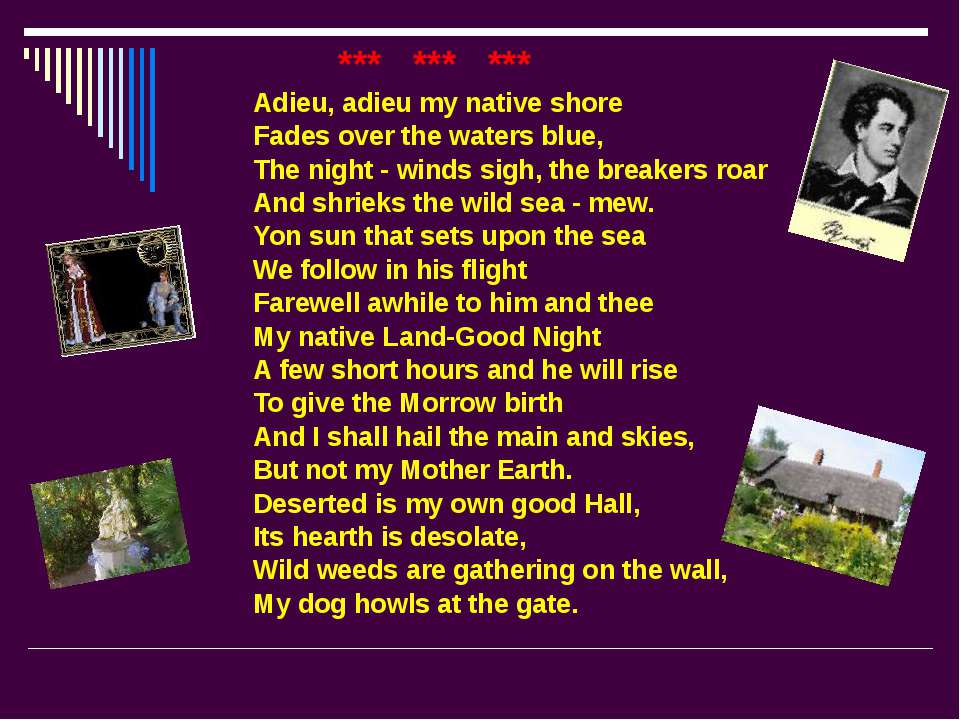*** *** *** Adieu, adieu my native shore Fades over the waters blue, The nigh...