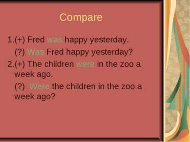 Compare 1.(+) Fred was happy yesterday. (?) Was Fred happy yesterday? 2.(+) T...