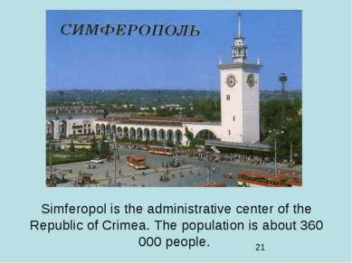 Simferopol is the administrative center of the Republic of Crimea. The popula...
