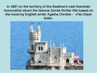 In 1987 on the territory of the Swallow's nest Stanislav Govorukhin shoot the...