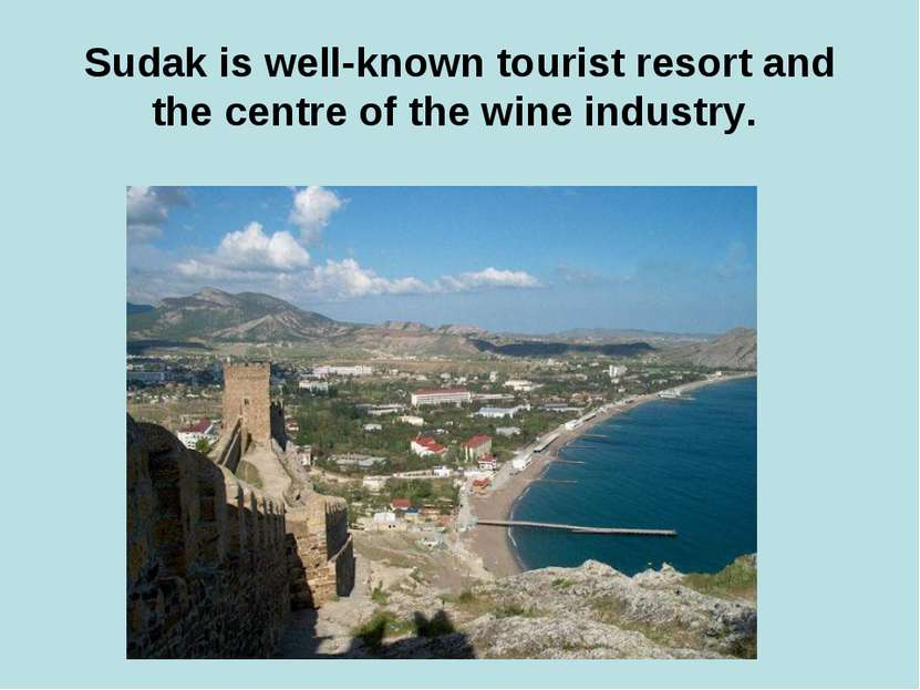 Sudak is well-known tourist resort and the centre of the wine industry.