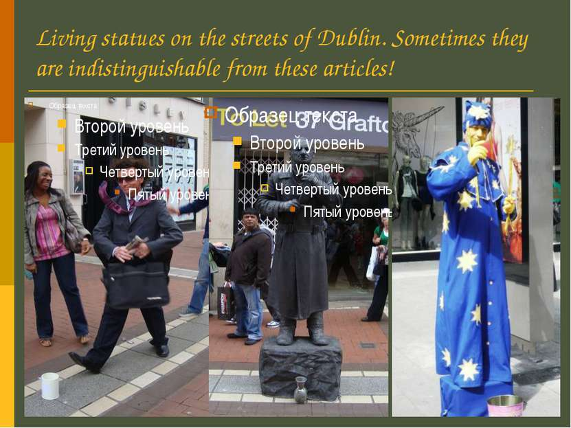 Living statues on the streets of Dublin. Sometimes they are indistinguishable...