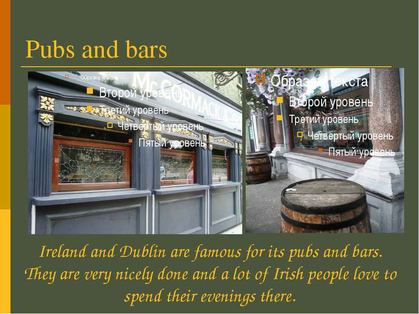 Pubs and bars Ireland and Dublin are famous for its pubs and bars. They are v...