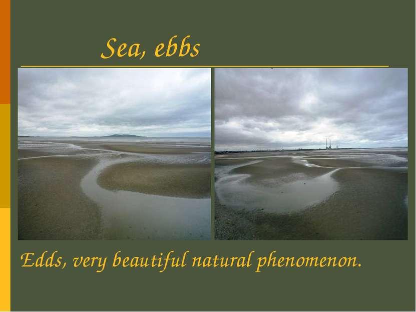 Sea, ebbs Edds, very beautiful natural phenomenon.