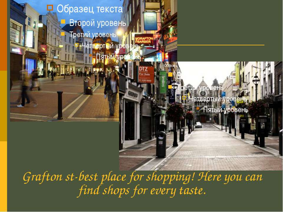 Grafton st-best place for shopping! Here you can find shops for every taste.