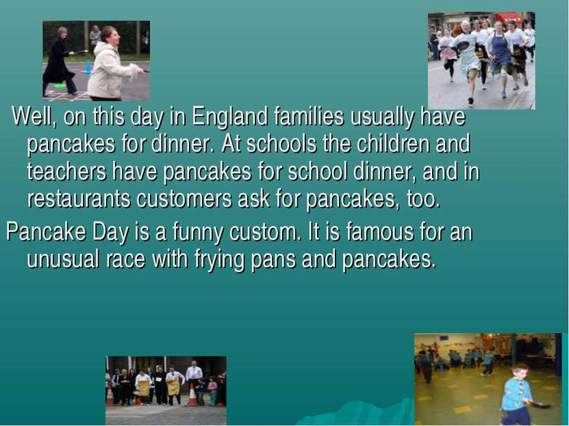 Well, on this day in England families usually have pancakes for dinner. At sc...