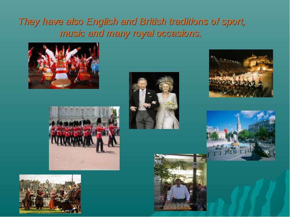 . They have also English and British traditions of sport, music and many roya...