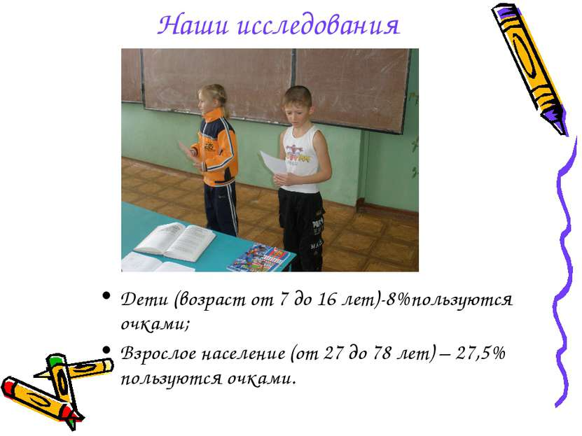 Наши исследования Дети (возраст от 7 до 16 лет)-8%пользуются очками; Взрослое...