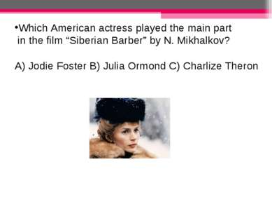 """Which American actress played the main part in the film """"Siberian Barber"""" by ..."""