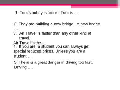 1. Tom's hobby is tennis. Tom is…. 2. They are building a new bridge. A new b...