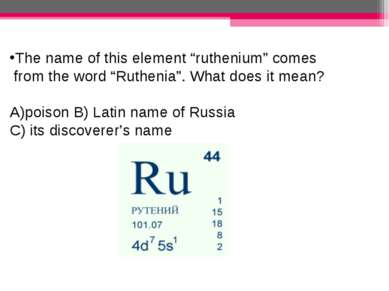"""The name of this element """"ruthenium"""" comes from the word """"Ruthenia"""". What doe..."""