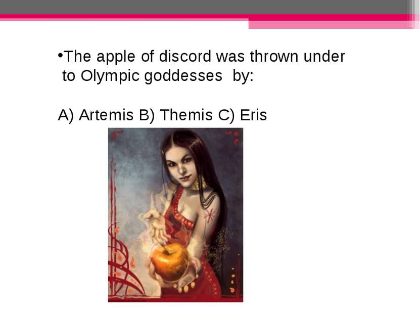 The apple of discord was thrown under to Olympic goddesses by: A) Artemis B) ...
