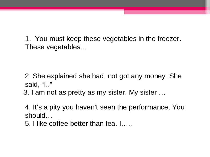 1. You must keep these vegetables in the freezer. These vegetables… 2. She ex...