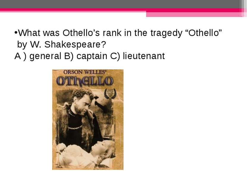 """What was Othello's rank in the tragedy """"Othello"""" by W. Shakespeare? A ) gener..."""