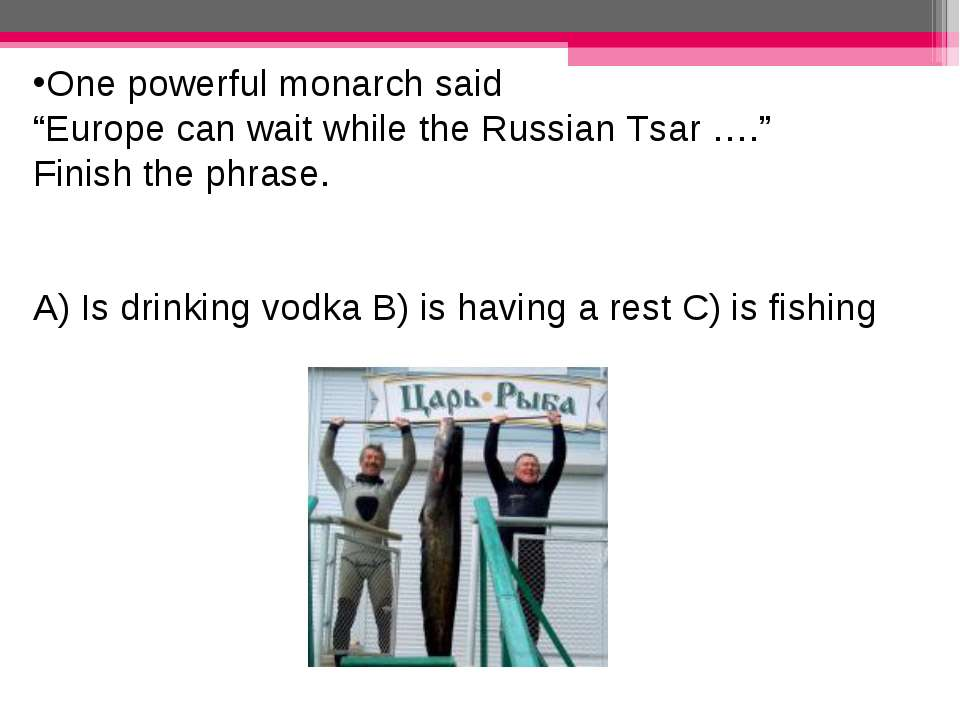 """One powerful monarch said """"Europe can wait while the Russian Tsar …."""" Finish ..."""