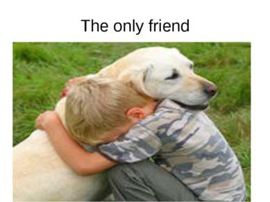 The only friend