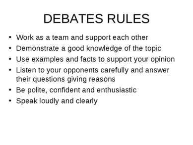 DEBATES RULES Work as a team and support each other Demonstrate a good knowle...