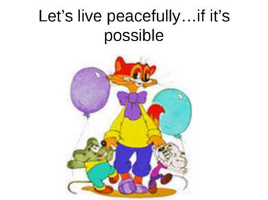 Let's live peacefully…if it's possible