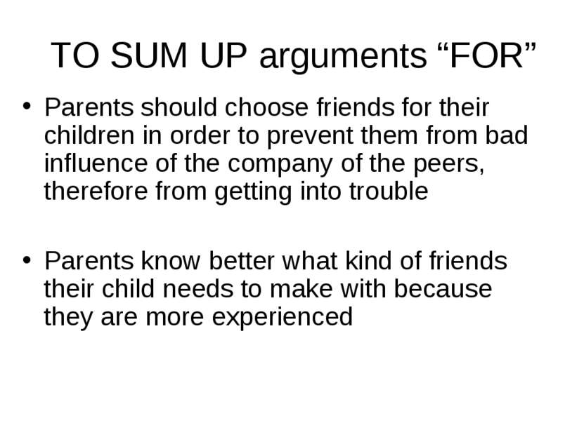 """TO SUM UP arguments """"FOR"""" Parents should choose friends for their children in..."""