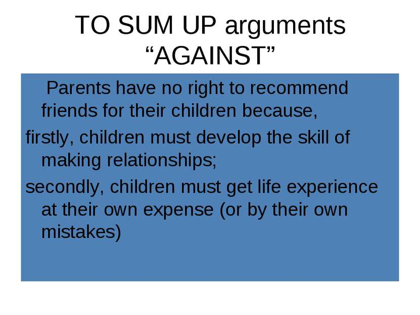 """TO SUM UP arguments """"AGAINST"""" Parents have no right to recommend friends for ..."""