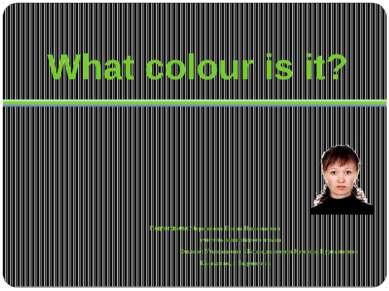 What colour is it? Подготовила: Чернякова Елена Николаевна учитель английског...