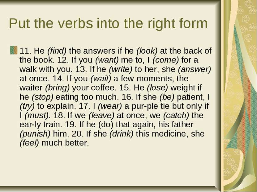 Put the verbs into the right form 11. He (find) the answers if he (look) at t...